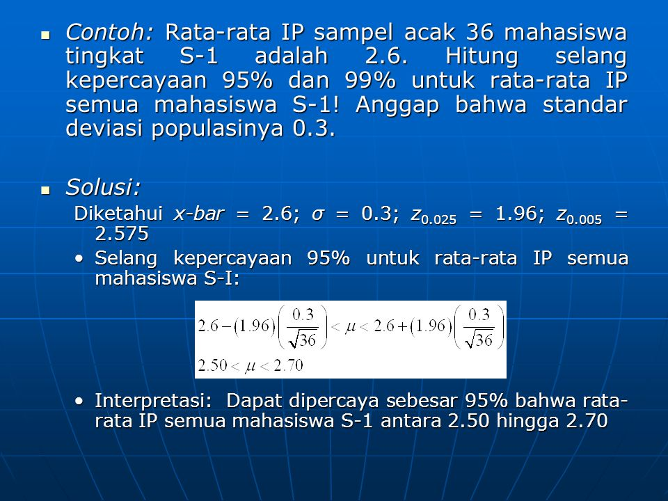 Contoh: Rata-rata IP sampel acak 36 mahasiswa tingkat S-1 adalah 2. 6