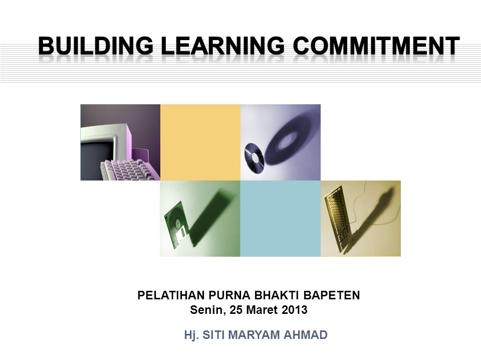 BUILDING LEARNING COMMITMENT PELATIHAN PURNA BHAKTI BAPETEN
