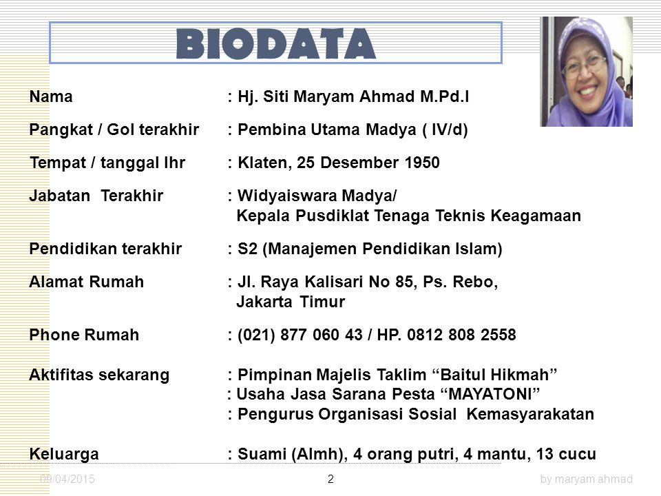BIODATA Nama : Hj. Siti Maryam Ahmad M.Pd.I