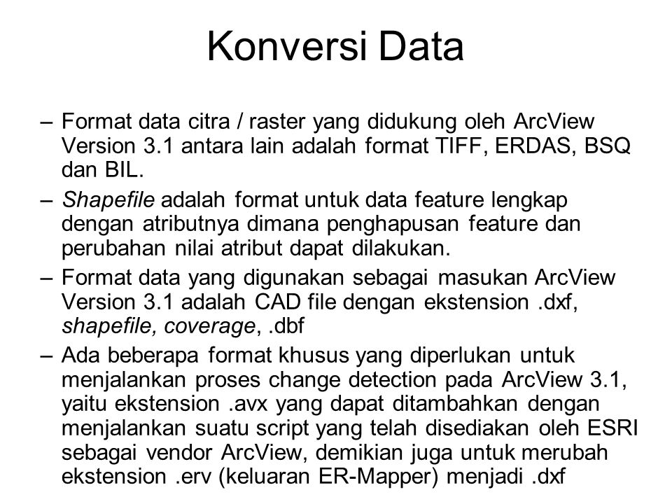 Konversi Data Format data citra / raster yang didukung oleh ArcView Version 3.1 antara lain adalah format TIFF, ERDAS, BSQ dan BIL.