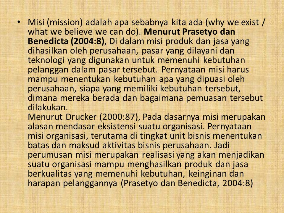 Misi (mission) adalah apa sebabnya kita ada (why we exist / what we believe we can do).