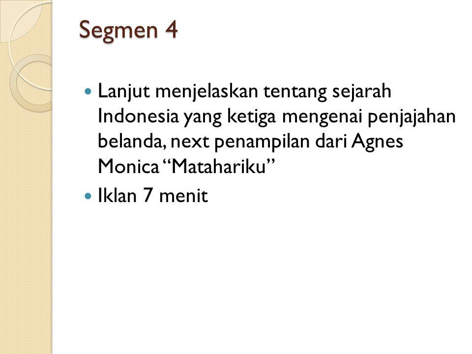 Segmen 4 Lanjut menjelaskan tentang sejarah Indonesia yang ketiga mengenai penjajahan belanda, next penampilan dari Agnes Monica Matahariku
