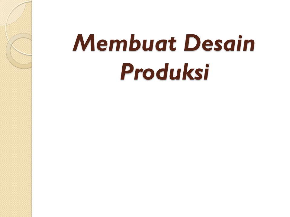Membuat Desain Produksi