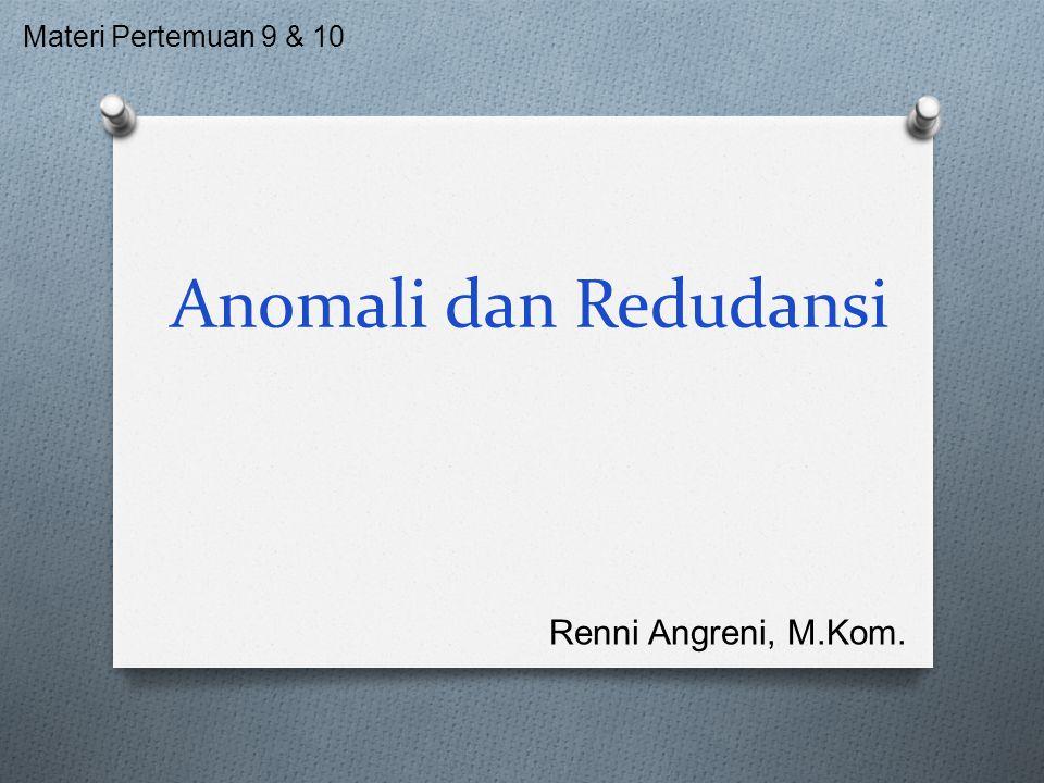 Materi Pertemuan 9 & 10 Anomali dan Redudansi Renni Angreni, M.Kom.