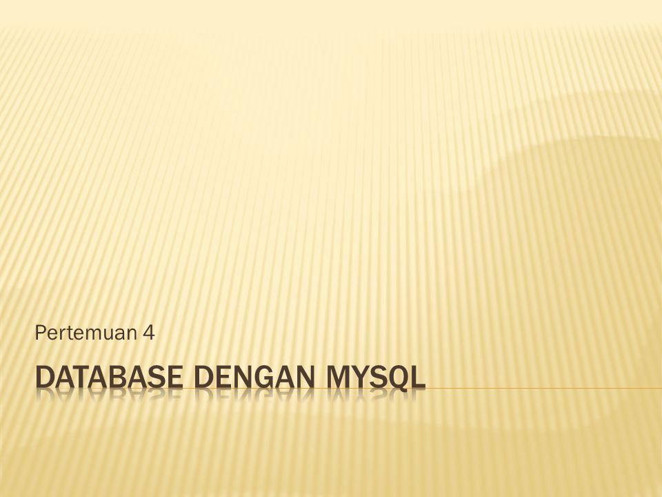 Pertemuan 4 Database dengan MySQL