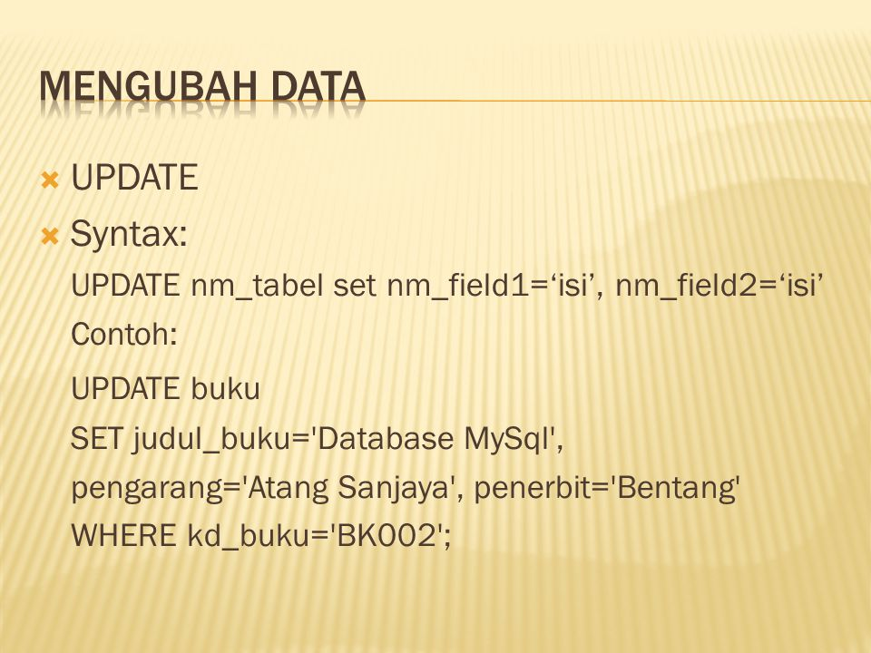 Mengubah Data UPDATE Syntax: UPDATE buku