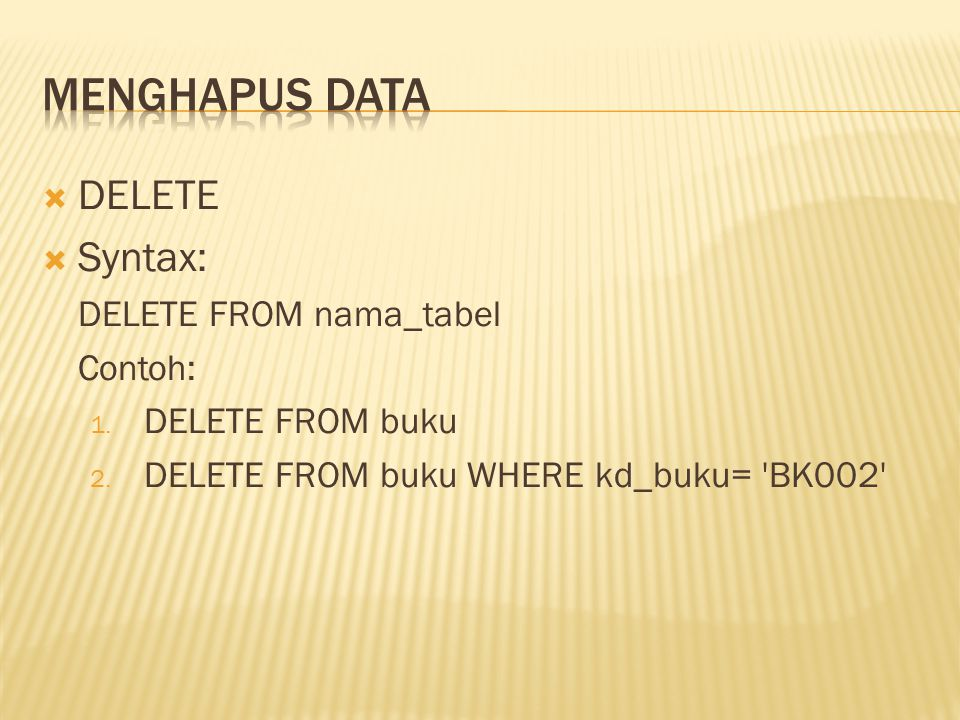 Menghapus Data DELETE Syntax: DELETE FROM nama_tabel Contoh:
