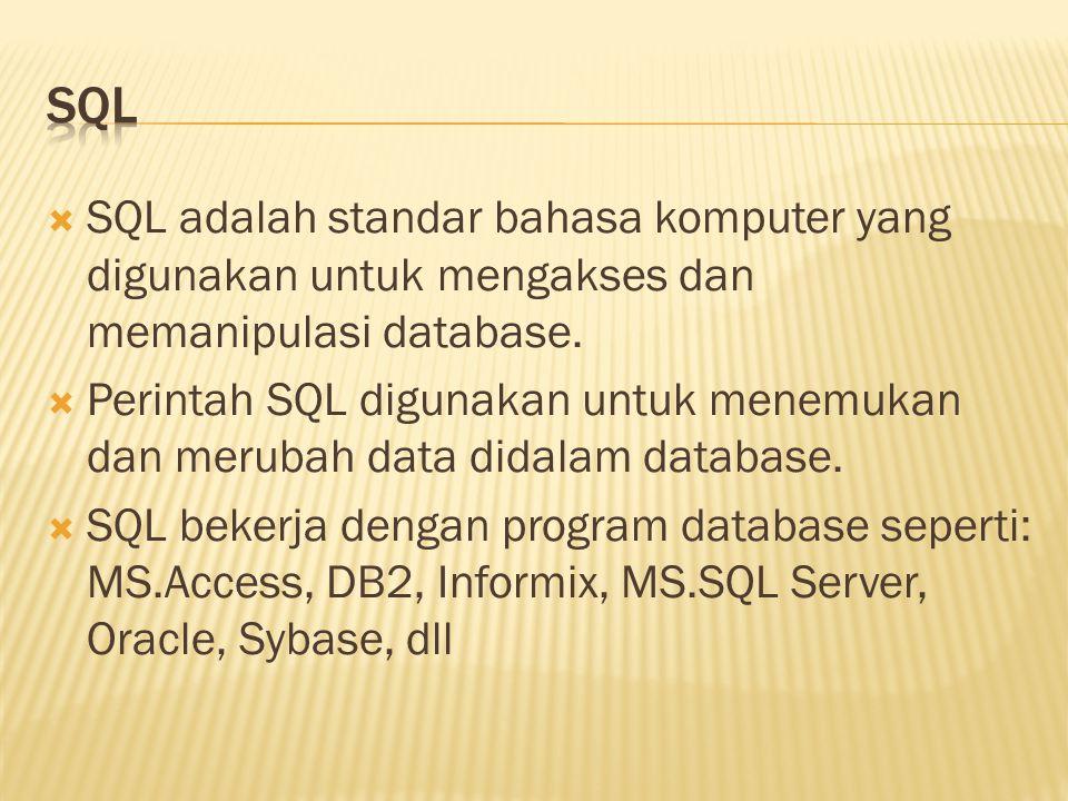 SQL SQL adalah standar bahasa komputer yang digunakan untuk mengakses dan memanipulasi database.