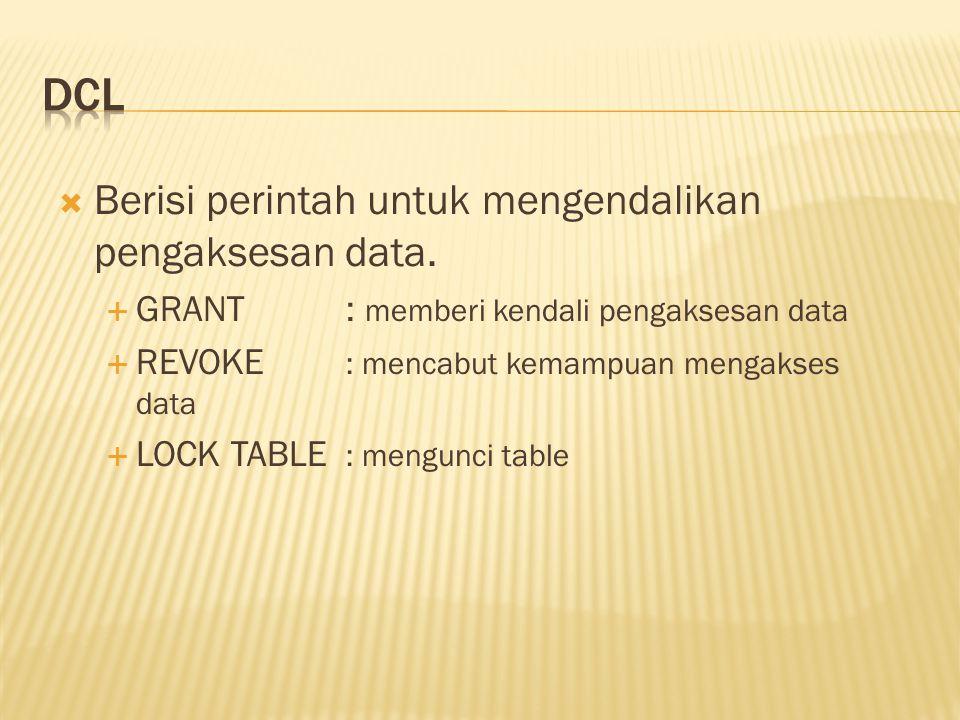 DCL Berisi perintah untuk mengendalikan pengaksesan data.