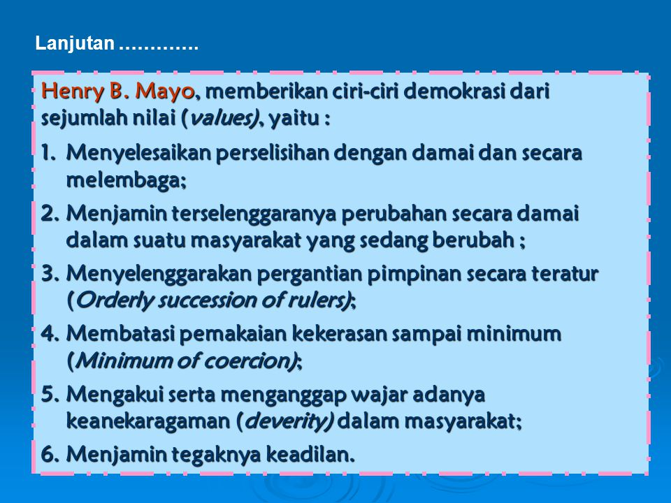 Henry B. Mayo, memberikan ciri-ciri demokrasi dari