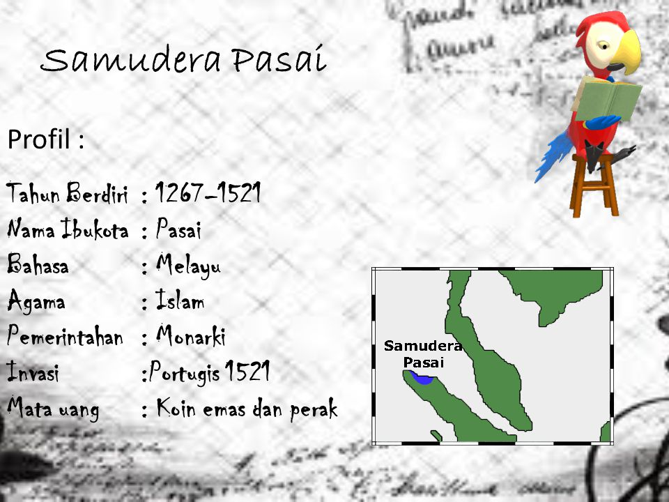 Samudera Pasai Profil : Tahun Berdiri : 1267–1521 Nama Ibukota : Pasai