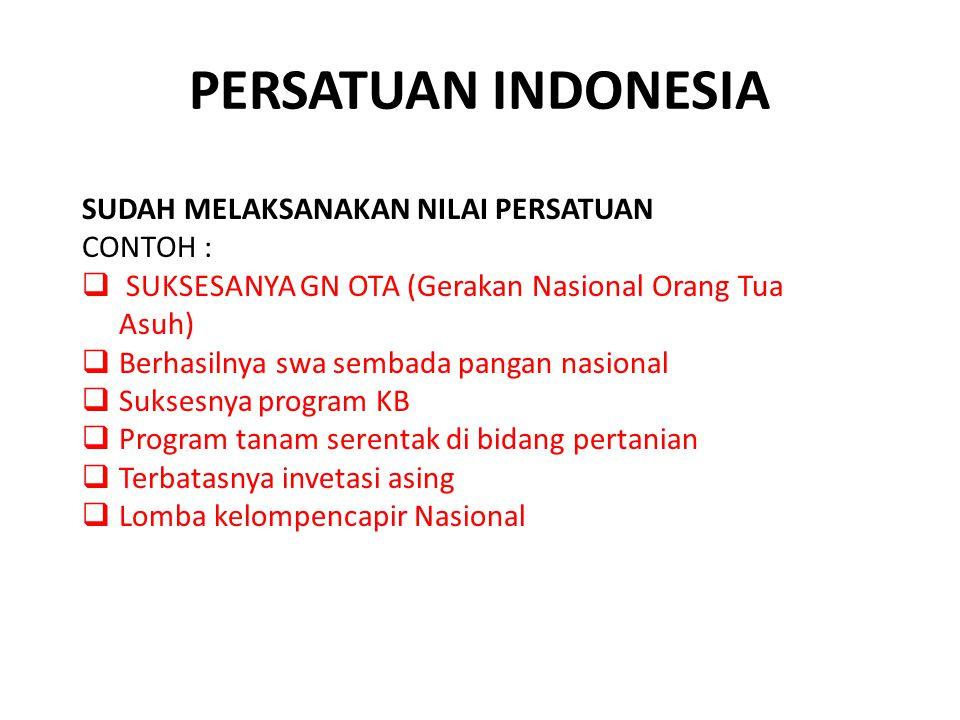 PERSATUAN INDONESIA SUDAH MELAKSANAKAN NILAI PERSATUAN CONTOH :