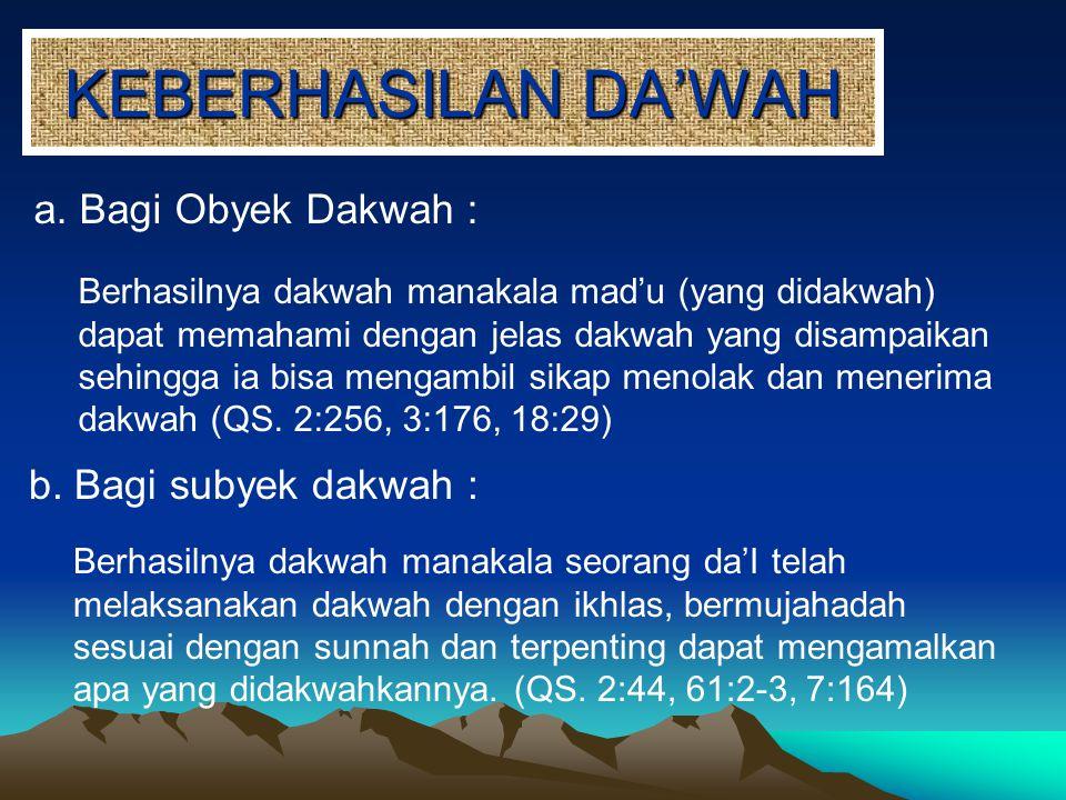 KEBERHASILAN DA'WAH a. Bagi Obyek Dakwah : b. Bagi subyek dakwah :