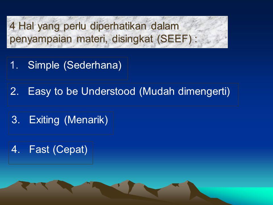 4 Hal yang perlu diperhatikan dalam penyampaian materi, disingkat (SEEF) :