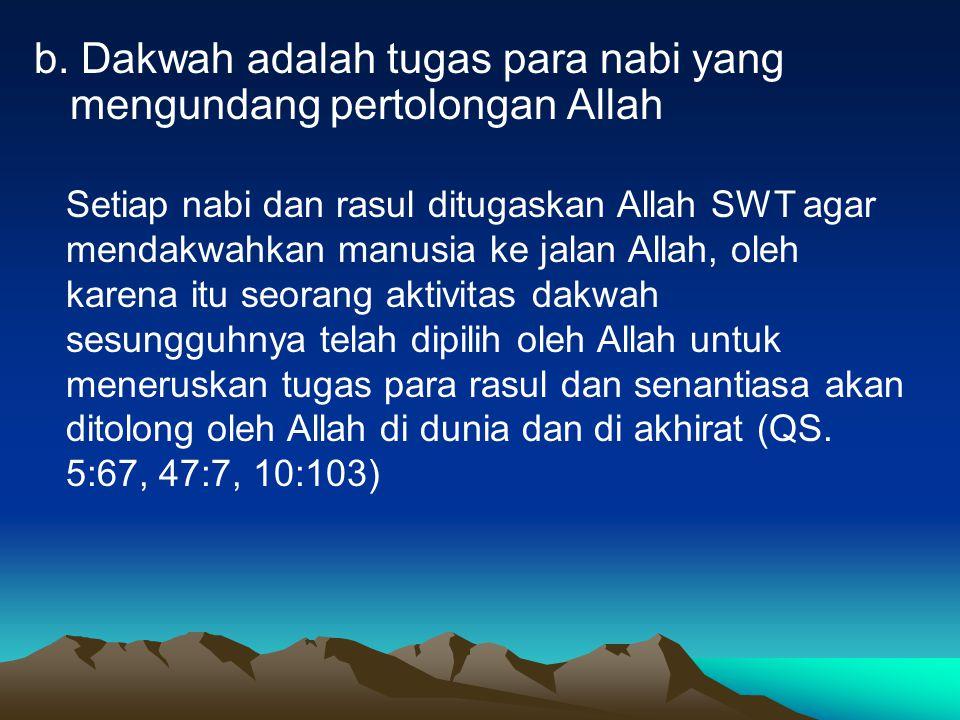 b. Dakwah adalah tugas para nabi yang mengundang pertolongan Allah
