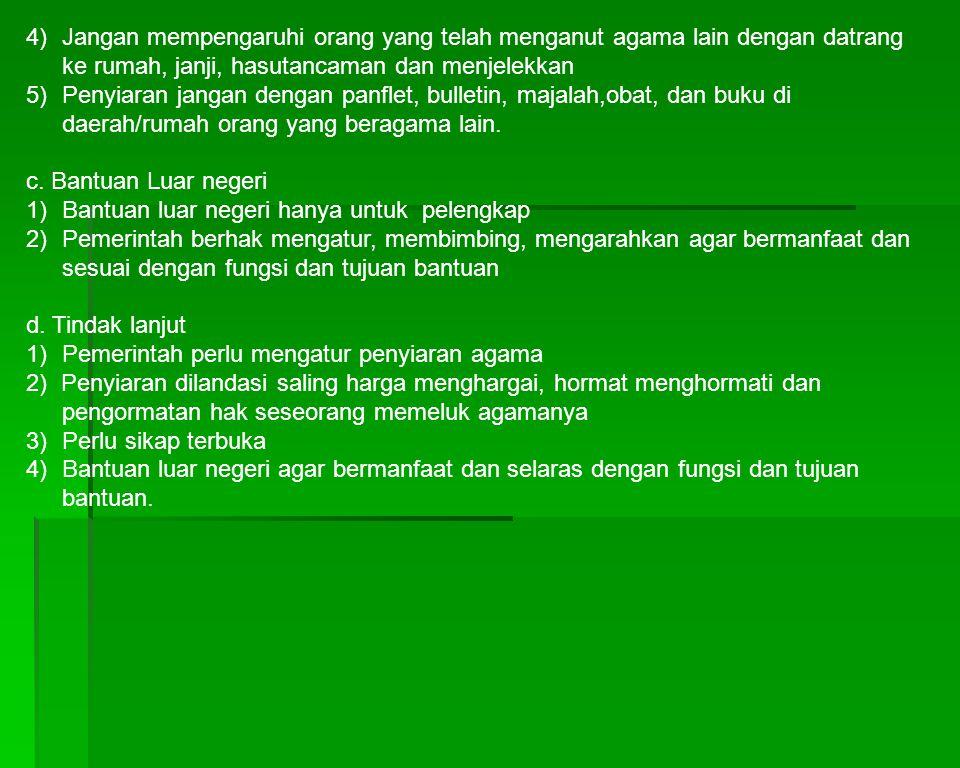 4) Jangan mempengaruhi orang yang telah menganut agama lain dengan datrang ke rumah, janji, hasutancaman dan menjelekkan