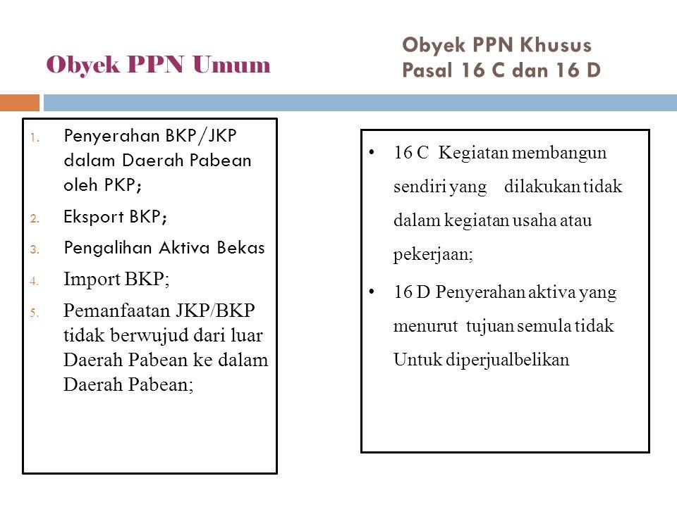 Obyek PPN Khusus Pasal 16 C dan 16 D Obyek PPN Umum