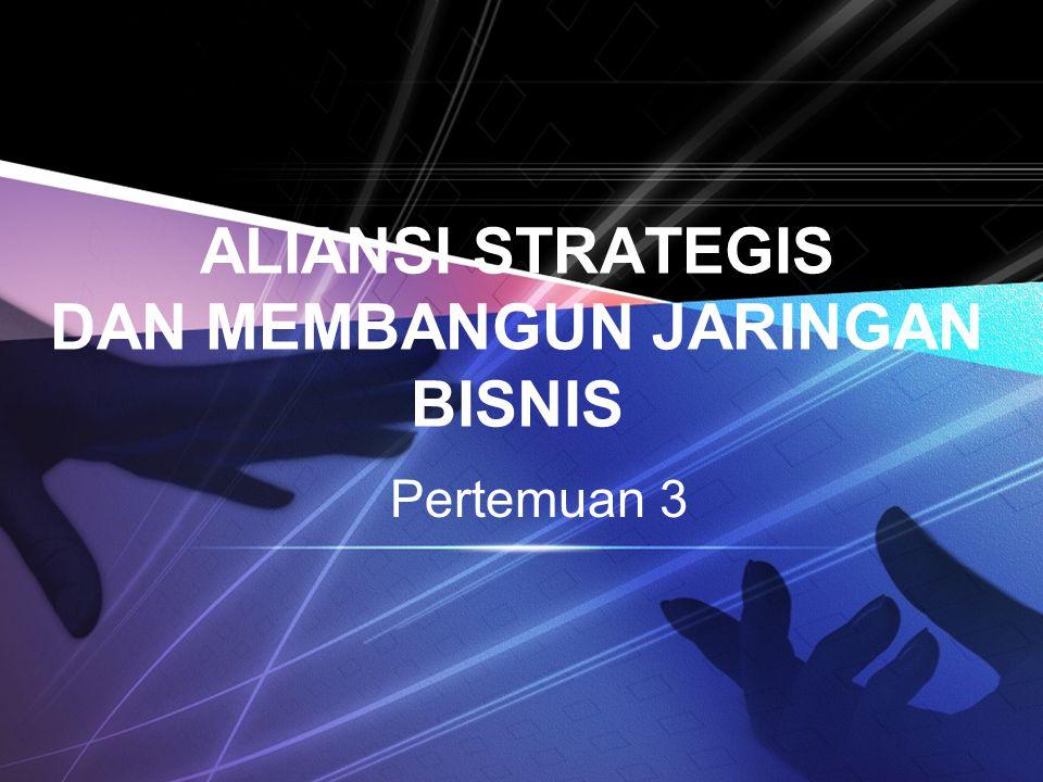 ALIANSI STRATEGIS DAN MEMBANGUN JARINGAN BISNIS