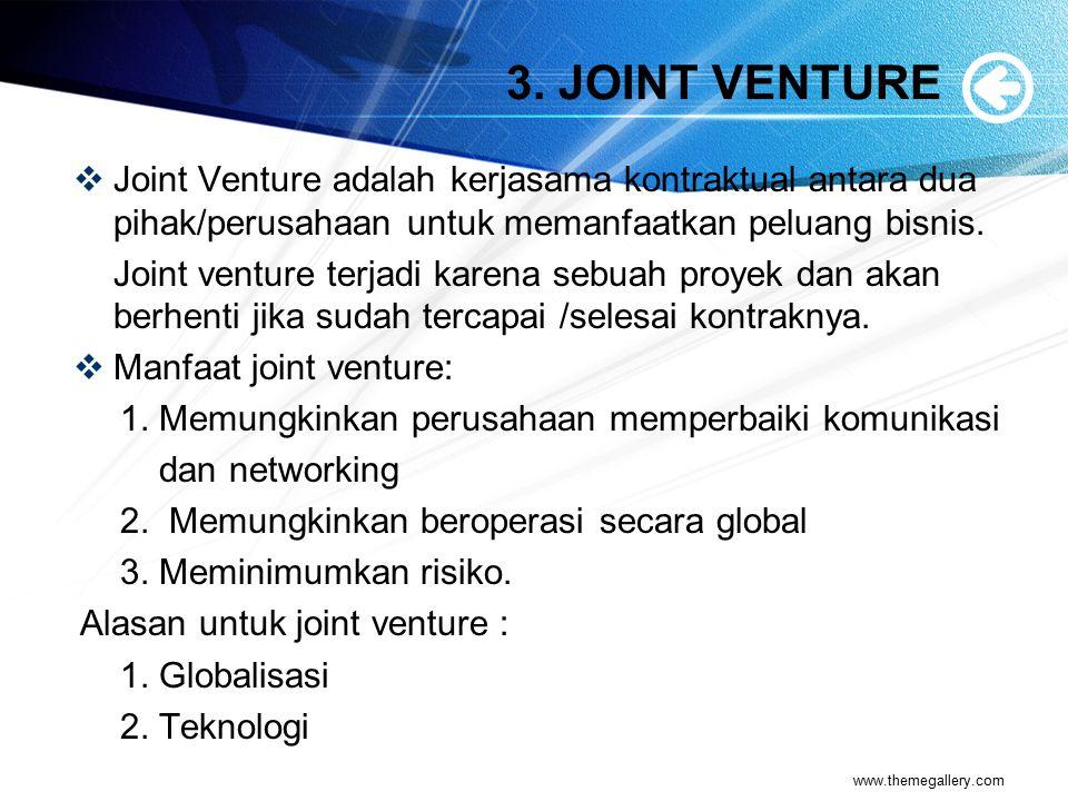 3. JOINT VENTURE Joint Venture adalah kerjasama kontraktual antara dua pihak/perusahaan untuk memanfaatkan peluang bisnis.