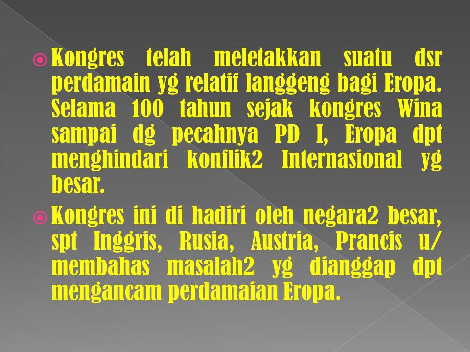 Kongres telah meletakkan suatu dsr perdamain yg relatif langgeng bagi Eropa. Selama 100 tahun sejak kongres Wina sampai dg pecahnya PD I, Eropa dpt menghindari konflik2 Internasional yg besar.