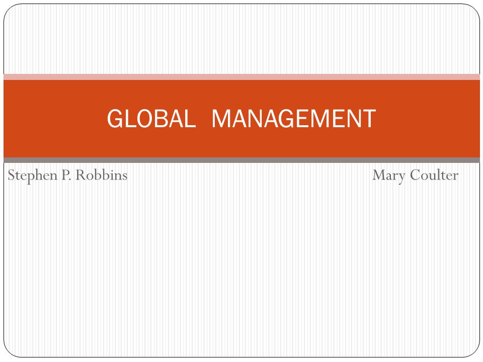 GLOBAL MANAGEMENT Stephen P. Robbins Mary Coulter