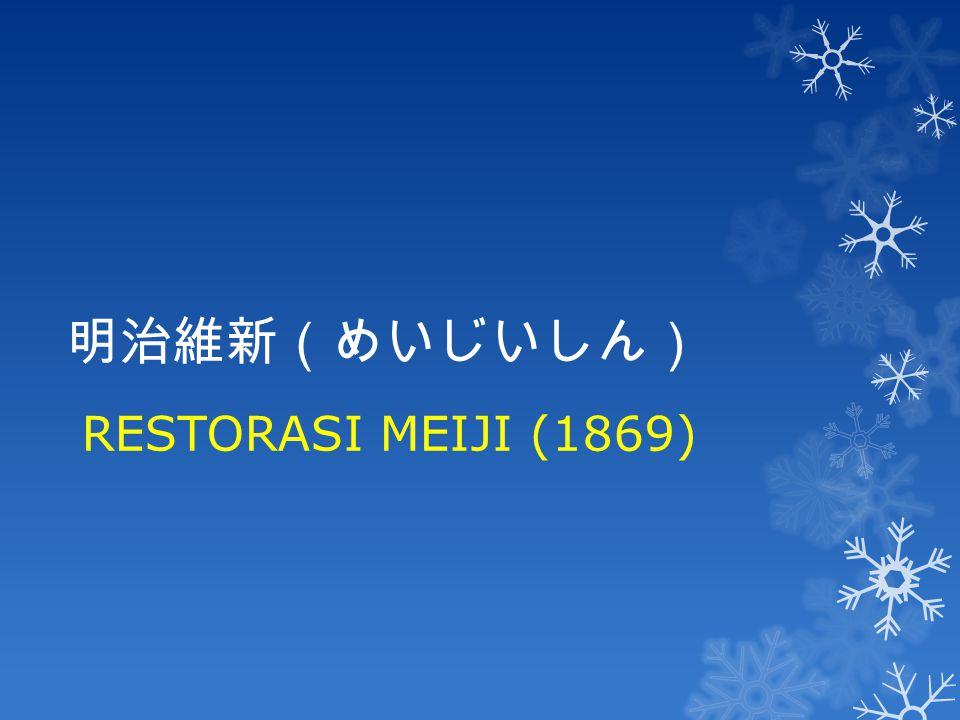 明治維新(めいじいしん) RESTORASI MEIJI (1869)