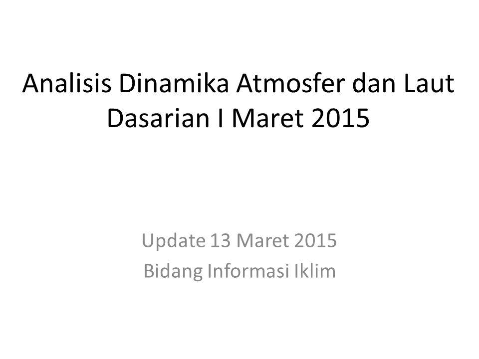 Analisis Dinamika Atmosfer dan Laut Dasarian I Maret 2015