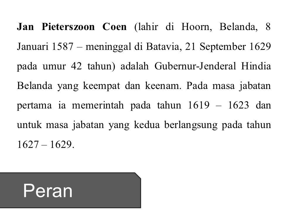 Jan Pieterszoon Coen (lahir di Hoorn, Belanda, 8 Januari 1587 – meninggal di Batavia, 21 September 1629 pada umur 42 tahun) adalah Gubernur-Jenderal Hindia Belanda yang keempat dan keenam. Pada masa jabatan pertama ia memerintah pada tahun 1619 – 1623 dan untuk masa jabatan yang kedua berlangsung pada tahun 1627 – 1629.
