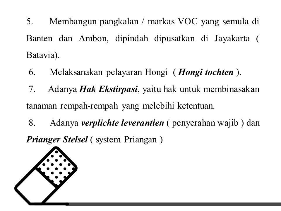5. Membangun pangkalan / markas VOC yang semula di Banten dan Ambon, dipindah dipusatkan di Jayakarta ( Batavia).
