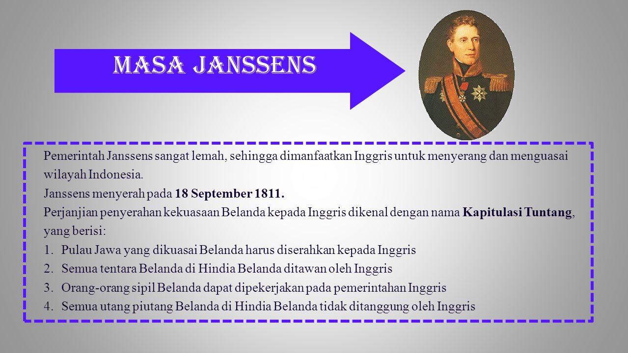 Masa Janssens Pemerintah Janssens sangat lemah, sehingga dimanfaatkan Inggris untuk menyerang dan menguasai wilayah Indonesia.
