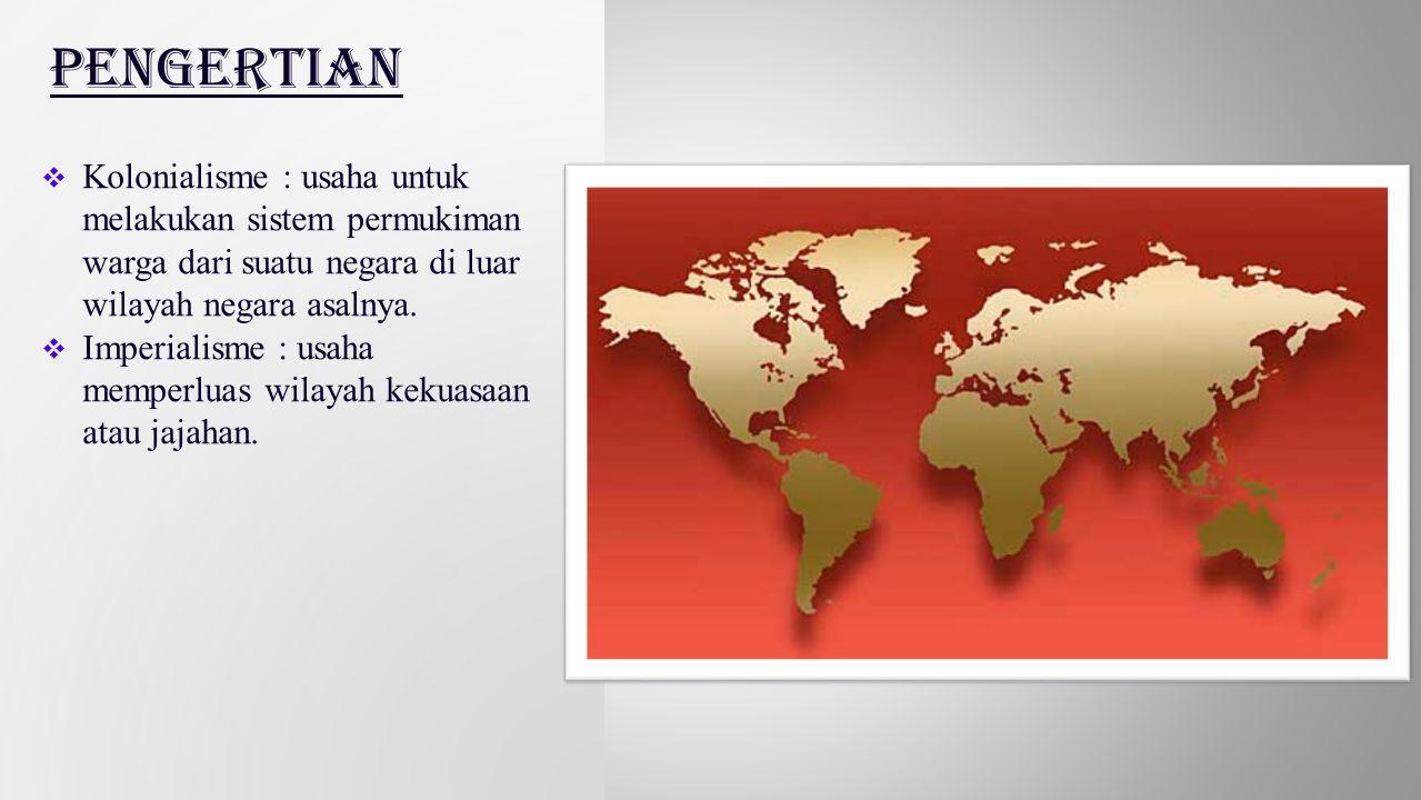 Pengertian Kolonialisme : usaha untuk melakukan sistem permukiman warga dari suatu negara di luar wilayah negara asalnya.