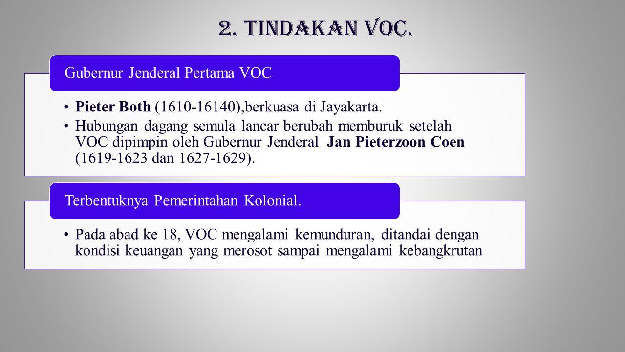 2. Tindakan VOC. Pieter Both (1610-16140),berkuasa di Jayakarta.