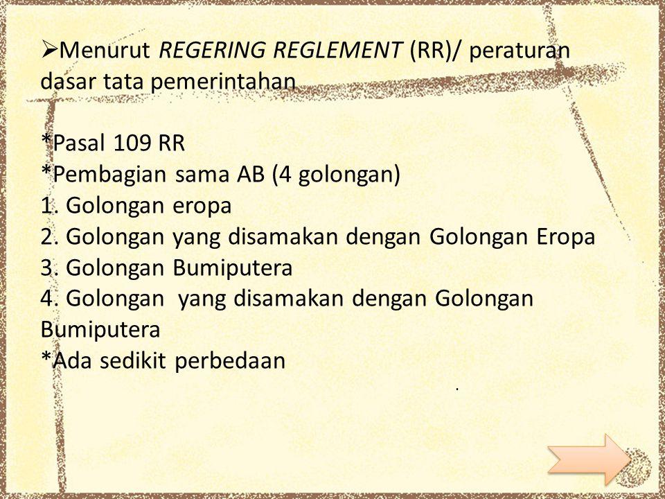 Menurut REGERING REGLEMENT (RR)/ peraturan dasar tata pemerintahan