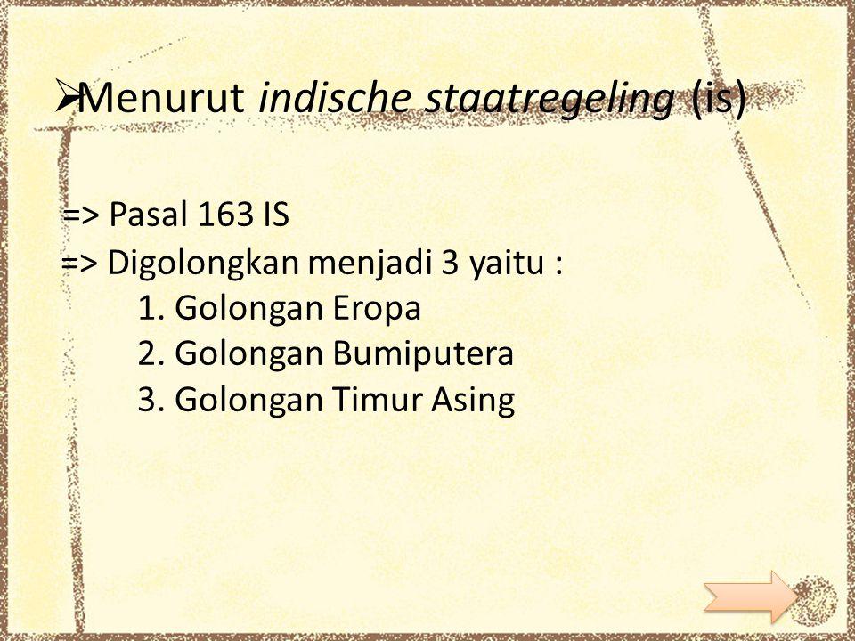 Menurut indische staatregeling (is) => Pasal 163 IS => Digolongkan menjadi 3 yaitu : 1.