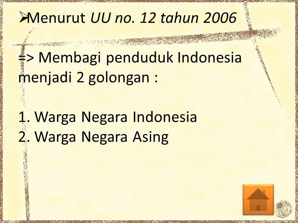 Menurut UU no. 12 tahun 2006 => Membagi penduduk Indonesia menjadi 2 golongan : 1.