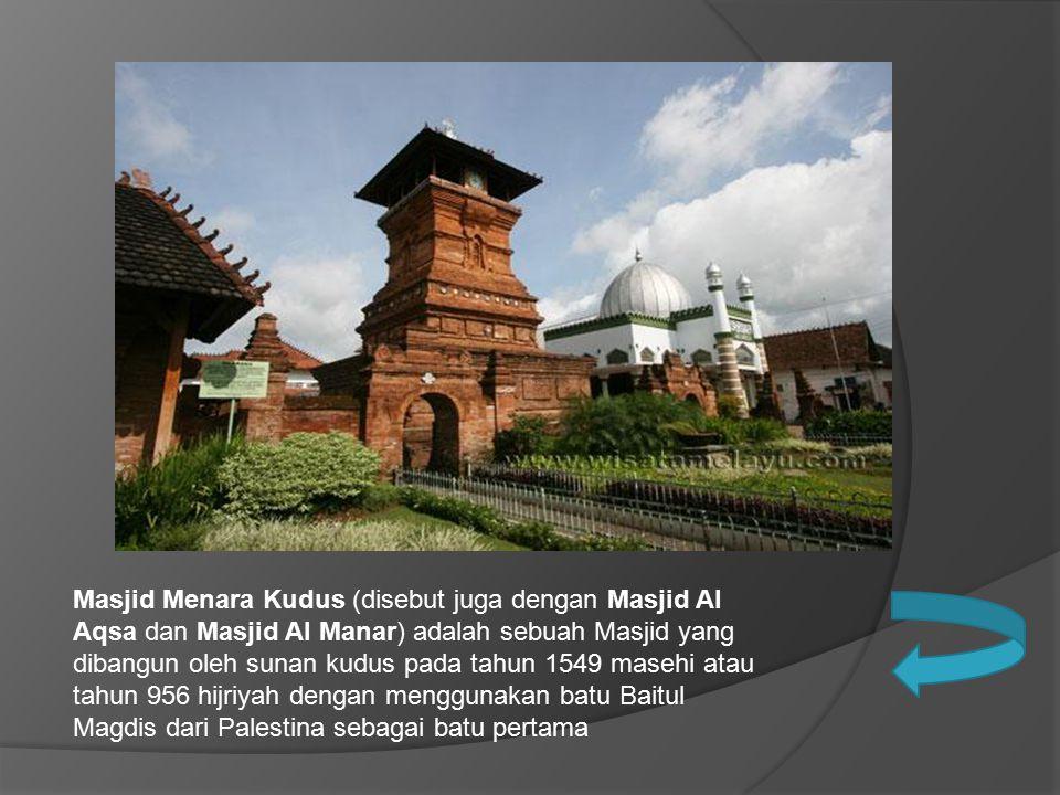 Masjid Menara Kudus (disebut juga dengan Masjid Al Aqsa dan Masjid Al Manar) adalah sebuah Masjid yang dibangun oleh sunan kudus pada tahun 1549 masehi atau tahun 956 hijriyah dengan menggunakan batu Baitul Magdis dari Palestina sebagai batu pertama