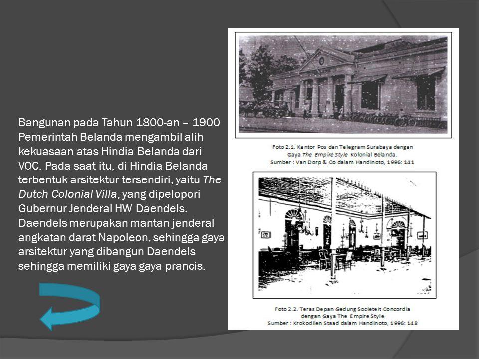 Bangunan pada Tahun 1800-an – 1900 Pemerintah Belanda mengambil alih kekuasaan atas Hindia Belanda dari VOC.