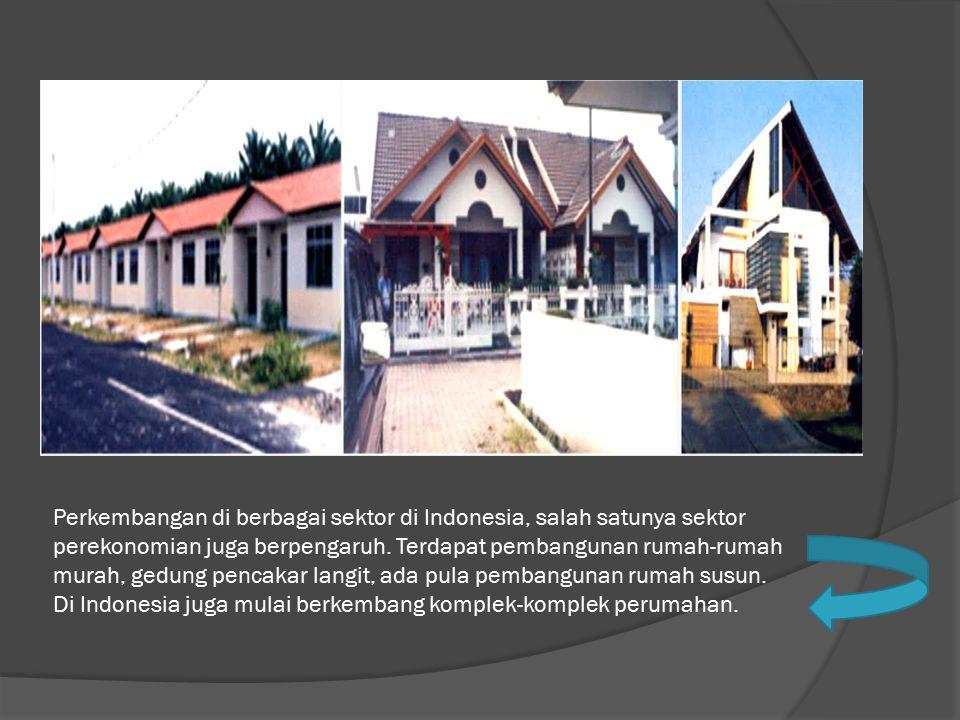 Perkembangan di berbagai sektor di Indonesia, salah satunya sektor perekonomian juga berpengaruh.