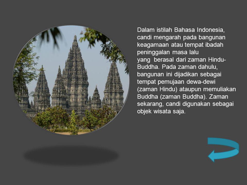 Dalam istilah Bahasa Indonesia, candi mengarah pada bangunan keagamaan atau tempat ibadah peninggalan masa lalu yang berasal dari zaman Hindu-Buddha.