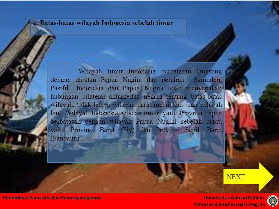 c. Batas-batas wilayah Indonesia sebelah timur