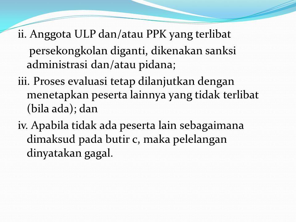 ii. Anggota ULP dan/atau PPK yang terlibat