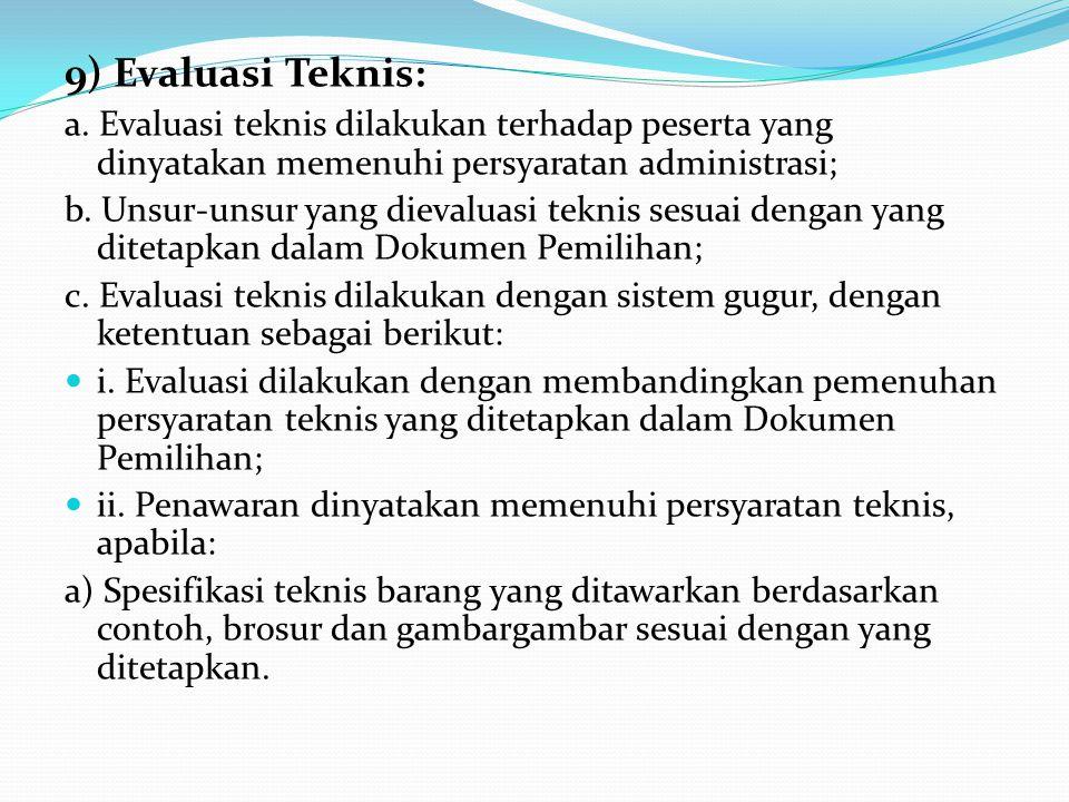 9) Evaluasi Teknis: a. Evaluasi teknis dilakukan terhadap peserta yang dinyatakan memenuhi persyaratan administrasi;