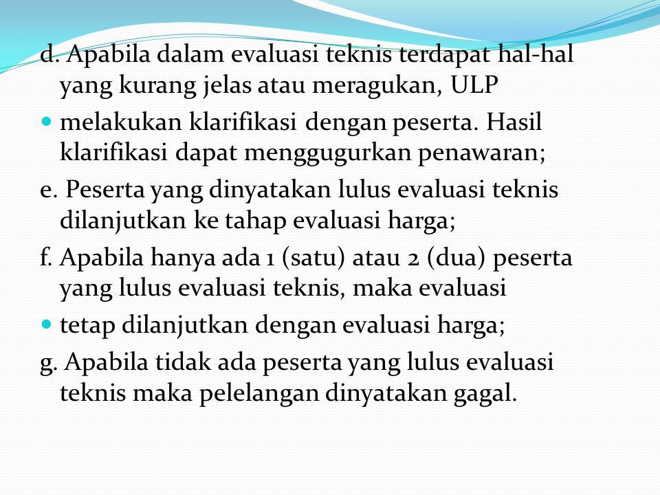 d. Apabila dalam evaluasi teknis terdapat hal-hal yang kurang jelas atau meragukan, ULP