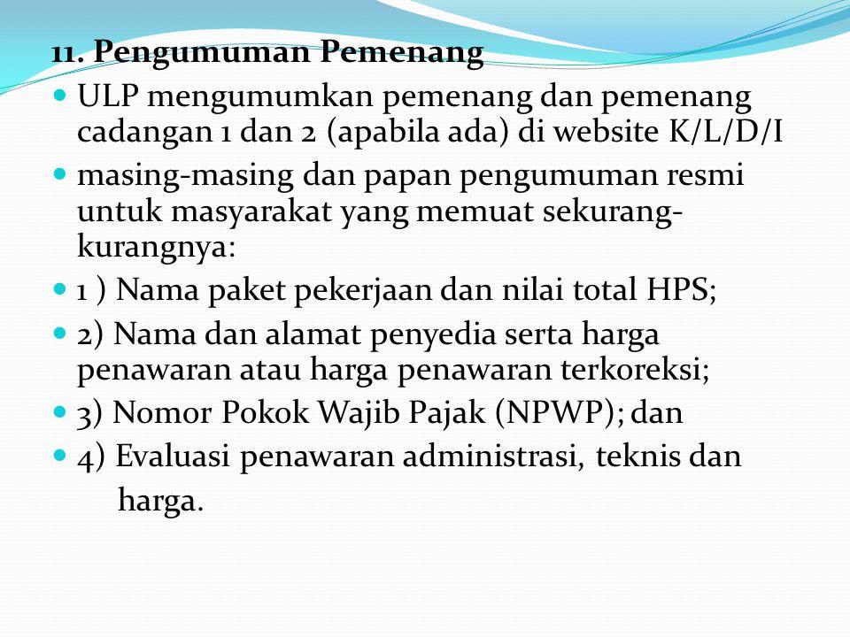 11. Pengumuman Pemenang ULP mengumumkan pemenang dan pemenang cadangan 1 dan 2 (apabila ada) di website K/L/D/I.