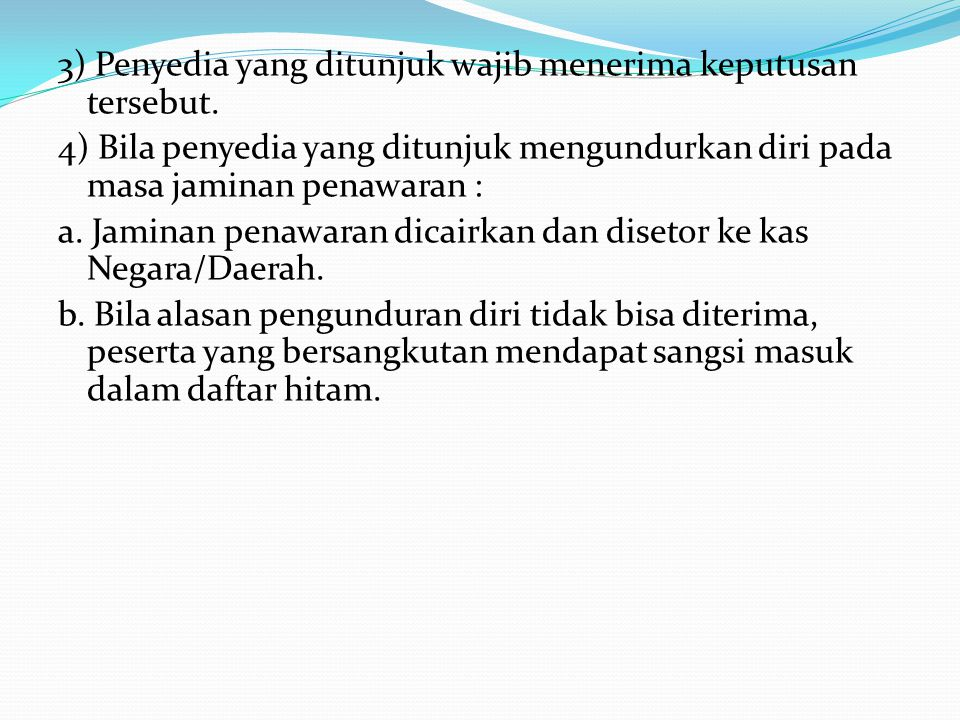 3) Penyedia yang ditunjuk wajib menerima keputusan tersebut