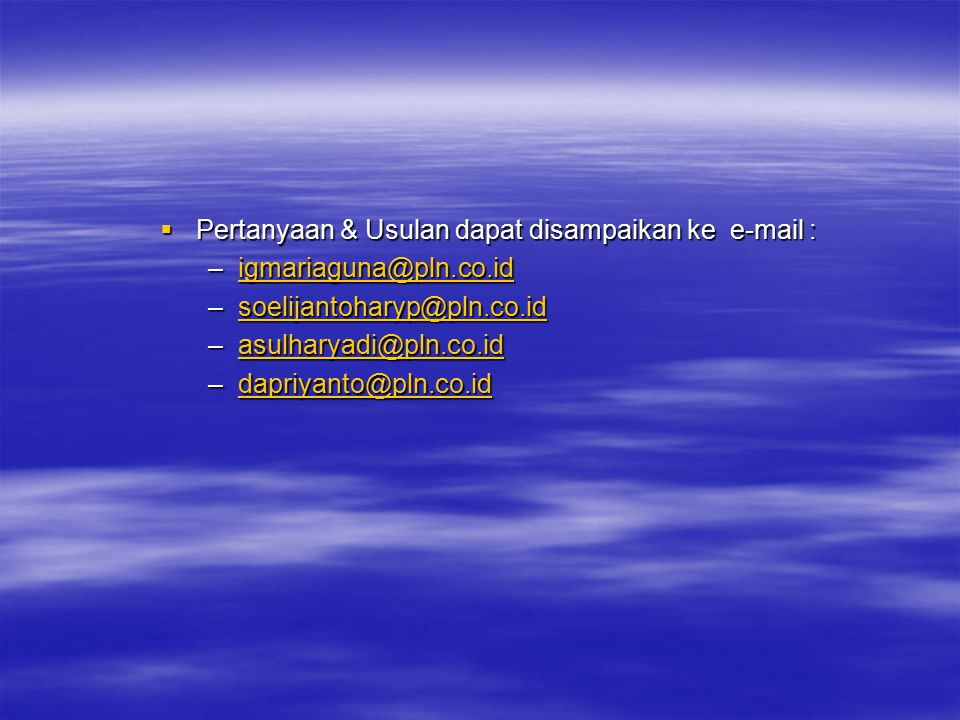 Pertanyaan & Usulan dapat disampaikan ke e-mail :