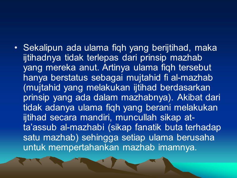 Sekalipun ada ulama fiqh yang berijtihad, maka ijtihadnya tidak terlepas dari prinsip mazhab yang mereka anut.