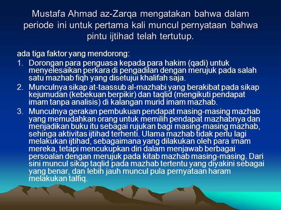 Mustafa Ahmad az-Zarqa mengatakan bahwa dalam periode ini untuk pertama kali muncul pernyataan bahwa pintu ijtihad telah tertutup.