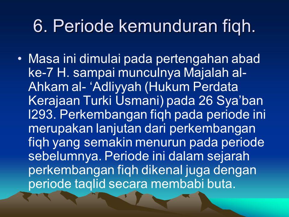 6. Periode kemunduran fiqh.