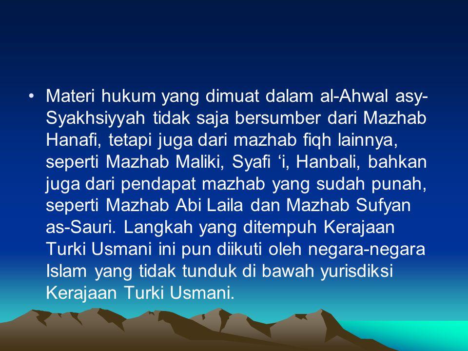 Materi hukum yang dimuat dalam al-Ahwal asy-Syakhsiyyah tidak saja bersumber dari Mazhab Hanafi, tetapi juga dari mazhab fiqh lainnya, seperti Mazhab Maliki, Syafi 'i, Hanbali, bahkan juga dari pendapat mazhab yang sudah punah, seperti Mazhab Abi Laila dan Mazhab Sufyan as-Sauri.